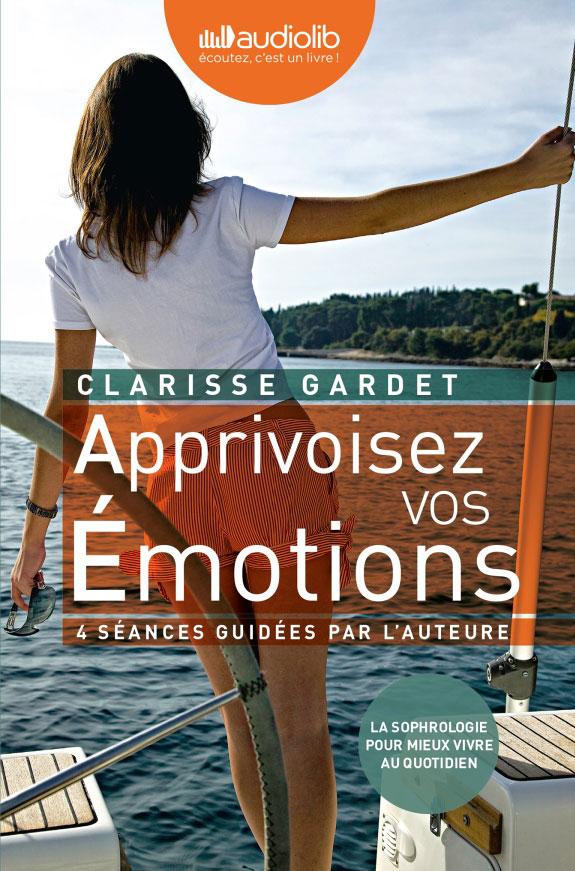 Apprivoisez vos émotions - Clarisse Gardet
